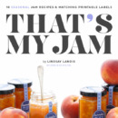 That's My Jam: SUMMER Edition / Seasonal Jam Recipes & Printable Labels