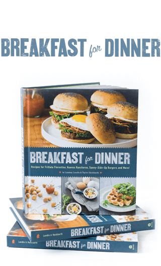 Breakfast For Dinner, by Lindsay Landis and Taylor Hackbarth